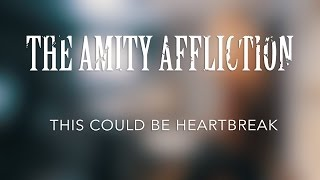 """THE AMITY AFFLICTION - """"THIS COULD BE HEARTBREAK"""" 