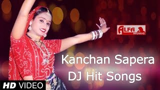 Rajasthani Video Dj Songs by Kanchan Sapera All Time Hits | Alfa Music
