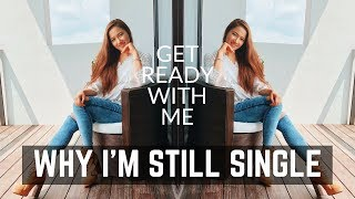 GET READY WITH ME   WHY AM I STILL SINGLE, LIFE UPDATE & MORE