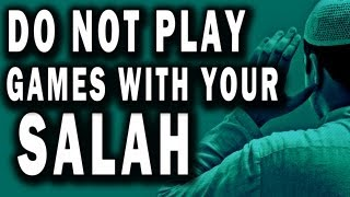 Do Not Play Games With Your Salah – EMOTIONAL ᴴᴰ