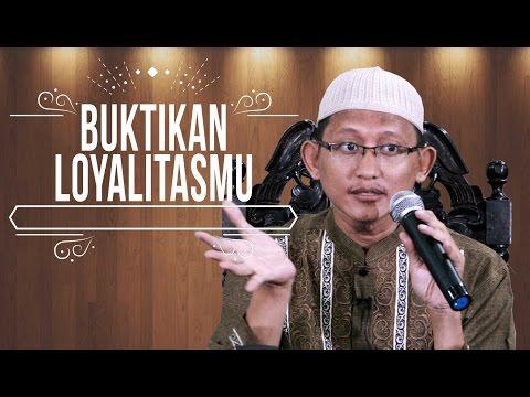 Buktikan Loyalitasmu - Ust Badrusalam.Lc