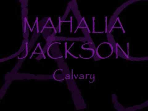 MAHALIA JACKSON ~ Calvary