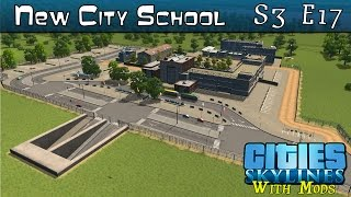 Cities Skylines Modded :: New City School :: S3 E17