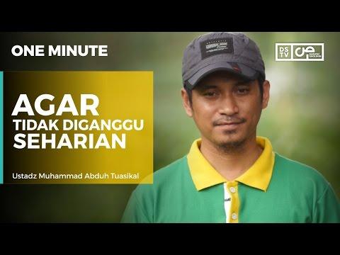 One Minute : Agar Tidak Diganggu Seharian - Ustadz M Abduh Tuasikal