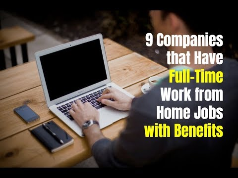 9 Companies that Have Full-Time Work from Home Jobs with Benefits