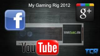 My Gaming Rig 2012 - Final Video