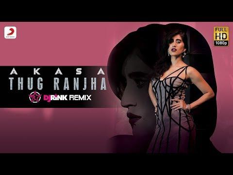 Thug Ranjha - DJ Rink Remix | Akasa | Top Remix Songs 2018