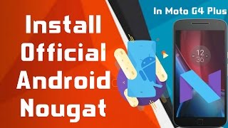 How to Install Official Android 7.0 Nougat on Moto G4 Plus - Hindi