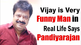 Vijay is Very Funny Man in Real Life Says Pandiyarajan