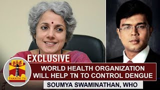 EXCLUSIVE: World Health Organization will help Tamil Nadu to control Dengue -Soumya Swaminathan, WHO