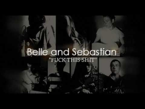 Belle and Sebastian - Fuck This Shit