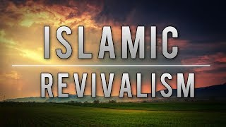 Islamic Revivalism ᴴᴰ | Shaykh Hamza Yusuf