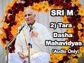 Sri M - (Short Audio) - 2) Tara - The Dasha Mahavidyas