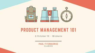 ProductTank Brisbane (8 Oct 18) - Product 101 - Paul Fitzmaurice from Elabor8