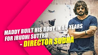 Maddy built his body in 1.5 years for Irudhi Suttru - Director Sudha