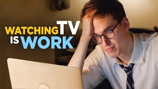 Watching TV Is Work