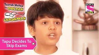 Your Favorite Character | Tapu Decides To Skip Exams | Taarak Mehta Ka Ooltah Chashmah