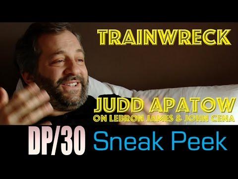 DP/30 Sneak: Trainwreck, Judd Apatow on LeBron & John Cena