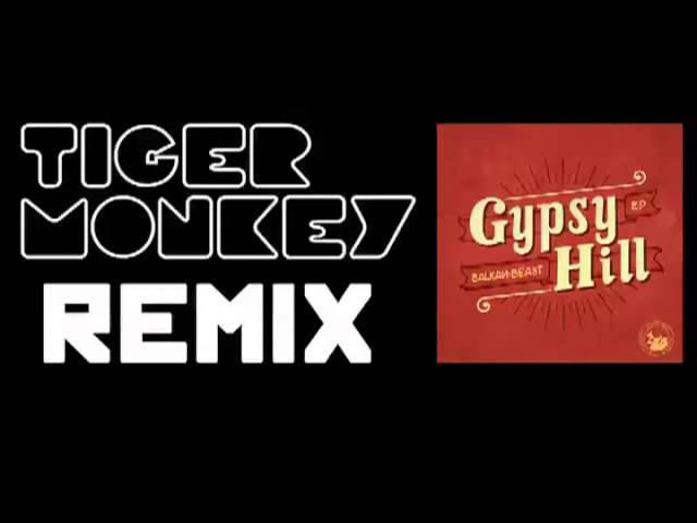 Gypsy Hill BALKAN BEAST - Tigermonkey REMIX