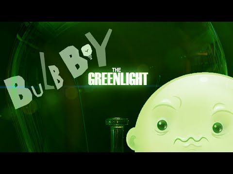 The Greenlight Returns! - Bulb Boy