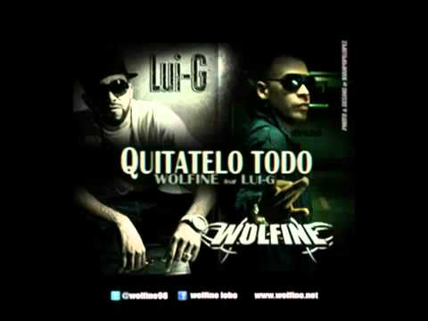 "WOLFINE FT LUI-G 21 PLUS - ""QUITATELO TODO"" ★REGGAETON NEW★ WOLFINE  PLUS ""QUITATELO TODO"""