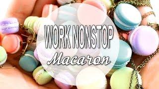 Work Nonstop! Macaron :)