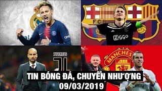 Tin Bóng Đá, Chuyển Nhượng 9/3/2019 | Real chi tiền khủng mua Neymar, Pep đồng ý đến Juventus
