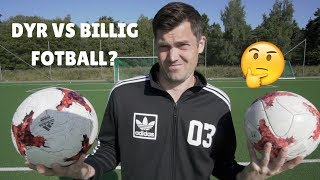 DYR FOTBALL VS BILLIG FOTBALL