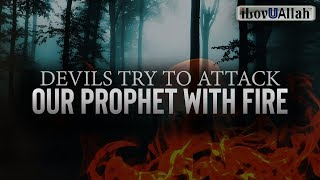 DEVILS TRY TO ATTACK OUR PROPHET WITH FIRE