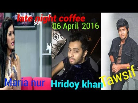 Late Night Coffee With Hridoy Khan । Tawsif Mahbub।  Maria Nur  06th April 2016