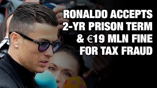 Ronaldo pays penalty: Cristiano accepts 2-year prison term & €19m fine for tax fraud