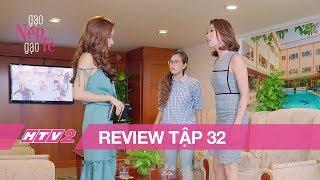 (Review) GẠO NẾP GẠO TẺ - Tập 32 | Hân hùng hổ đi ĐÁNH GHEN giúp chị gái