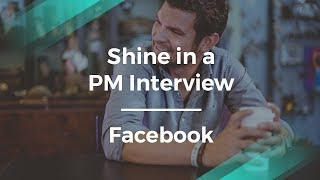 How to Shine in a Product Manager Interview by former Facebook PM
