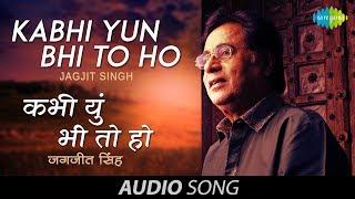 Kabhi Yun Bhi To Ho | Ghazal Song | Jagjit Singh
