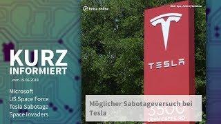 Kurz informiert vom 19.06.2018: Microsoft, US Space Force, Tesla Sabotage, Space Invaders
