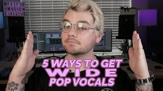 5 Ways to Get Perfectly WIDE Pop Vocals | Make Pop Music