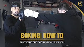 Boxing | How To | Throw The One two Three on the mitts!!!!