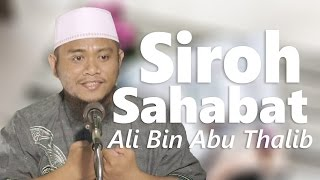 Siroh Sahabat : Kisah Ali bin Abi Thalib - Ustadz Amir As-Saronji, Lc, M.Pd.I.