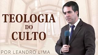 Teologia do Culto - Leandro Lima