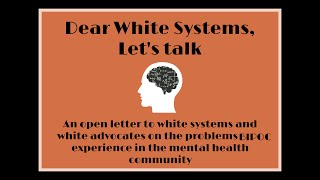 Dear White Systems, Lets Talk ||Part 1|| An Open Letter To White Mental Health Advocates And Systems