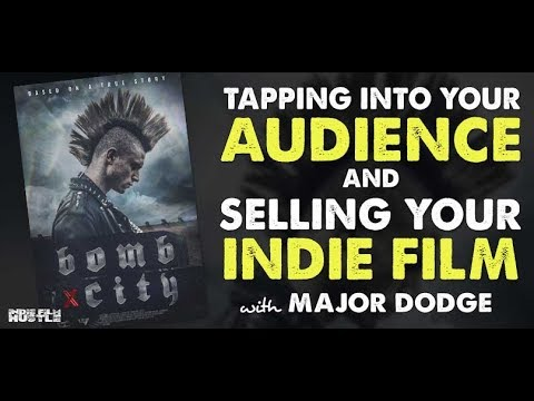 Bomb City - Tapping Into Your Audience And Selling Your Indie Film With Major Dodge
