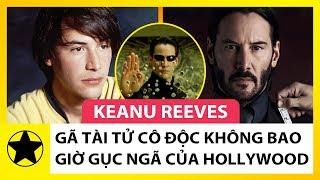 Keanu Reeves - Gã Tài Tử Cô Độc Không Bao Giờ Gục Ngã Của Hollywood