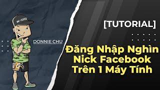 [TUTORIAL] Đăng Nhập Hàng Trăm Nick Facebook Trên Một Máy Tính Không Bị Chết Dàn