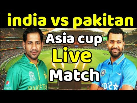 Live India vs Pakistan Match • Live Pakistan vs India Asia cup • IND vs Pak Asia cup Highlights 2018