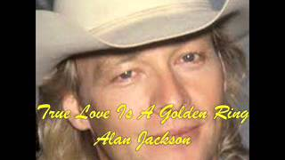 Watch Alan Jackson True Love Is A Golden Ring video