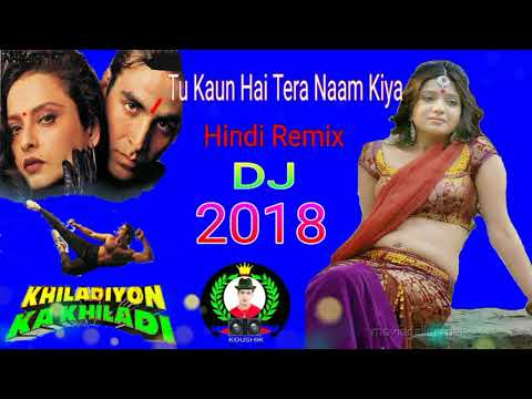 Tu Kaun Hai Tera Naam Kya | Hindi OLD Crack Dj Song 2018 | dj koushik