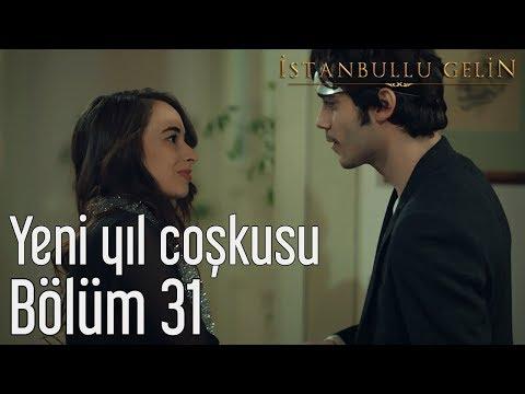 İstanbullu Gelin 31. Bölüm - Yeni Yıl Coşkusu
