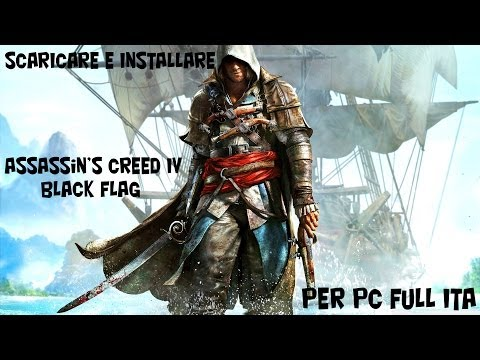 Come Scaricare e Installare Assassin's Creed IV - Black Flag per PC Full ITA
