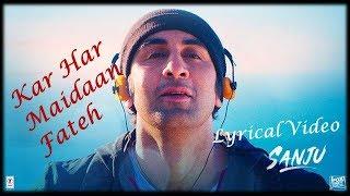 Kar Har Maidaan Fateh | Lyrical Video | Sanju | Ranbir Kapoor | Sukhwinder Singh | Shreya Ghoshal