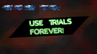 (AMAZING!!) Make Trials Last FOREVER!!![2017]